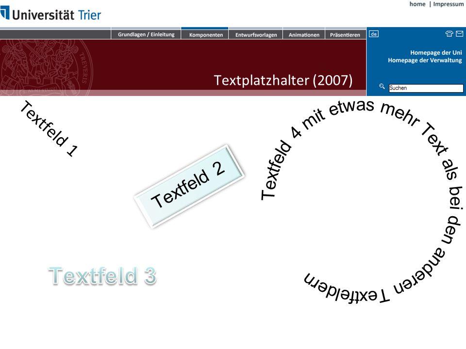3/28/2017 Textplatzhalter (2007) Textfeld 4 mit etwas mehr Text als bei den anderen Textfeldern. Textfeld 1.