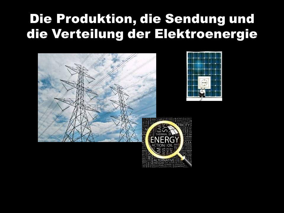 Die Produktion, die Sendung und die Verteilung der Elektroenergie