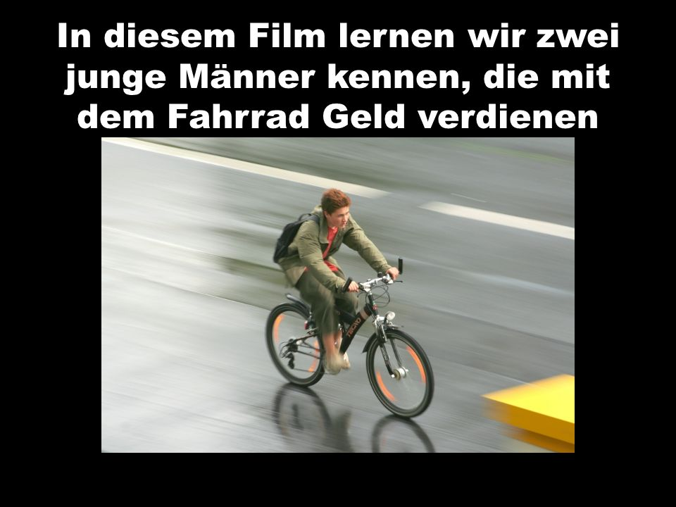 In diesem Film lernen wir zwei junge Männer kennen, die mit dem Fahrrad Geld verdienen
