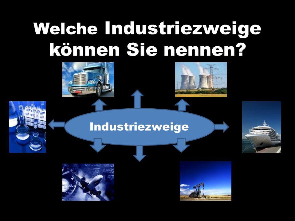 Welche Industriezweige können Sie nennen