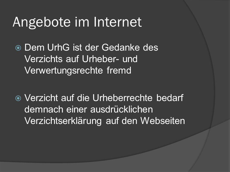 Angebote im Internet Dem UrhG ist der Gedanke des Verzichts auf Urheber- und Verwertungsrechte fremd.