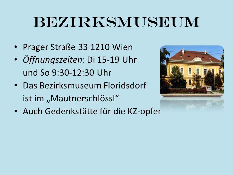 Bezirksmuseum Prager Straße 33 1210 Wien Öffnungszeiten: Di 15-19 Uhr