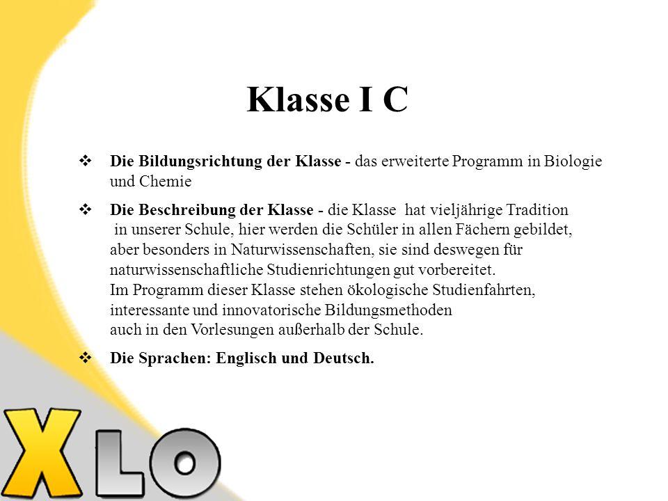 Klasse I C Die Bildungsrichtung der Klasse - das erweiterte Programm in Biologie und Chemie.