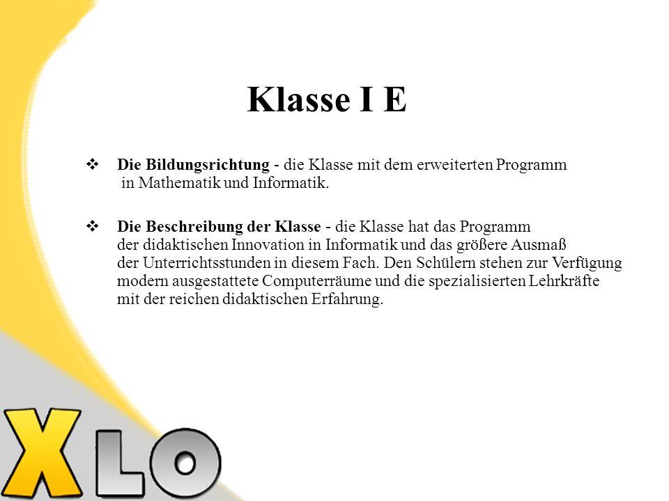 Klasse I E Die Bildungsrichtung - die Klasse mit dem erweiterten Programm in Mathematik und Informatik.