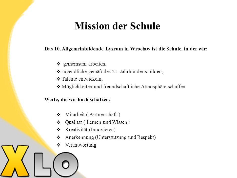 Mission der Schule Das 10. Allgemeinbildende Lyzeum in Wrocław ist die Schule, in der wir: gemeinsam arbeiten,