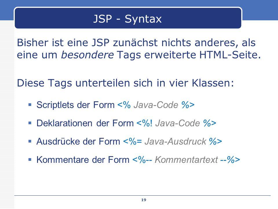 JSP - SyntaxBisher ist eine JSP zunächst nichts anderes, als eine um besondere Tags erweiterte HTML-Seite.