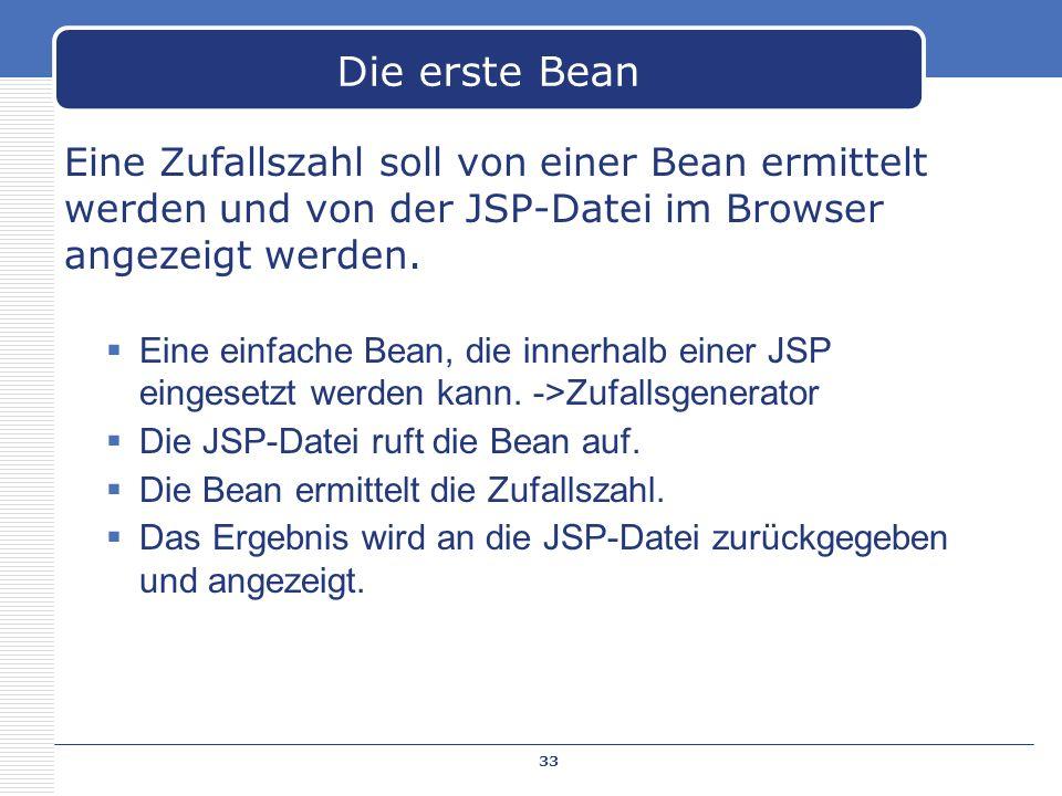 Die erste Bean Eine Zufallszahl soll von einer Bean ermittelt werden und von der JSP-Datei im Browser angezeigt werden.