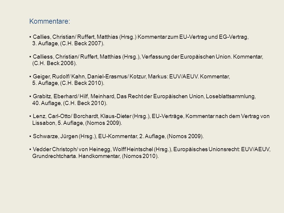 Kommentare: Callies, Christian/ Ruffert, Matthias (Hrsg.) Kommentar zum EU-Vertrag und EG-Vertrag, 3. Auflage, (C.H. Beck 2007).