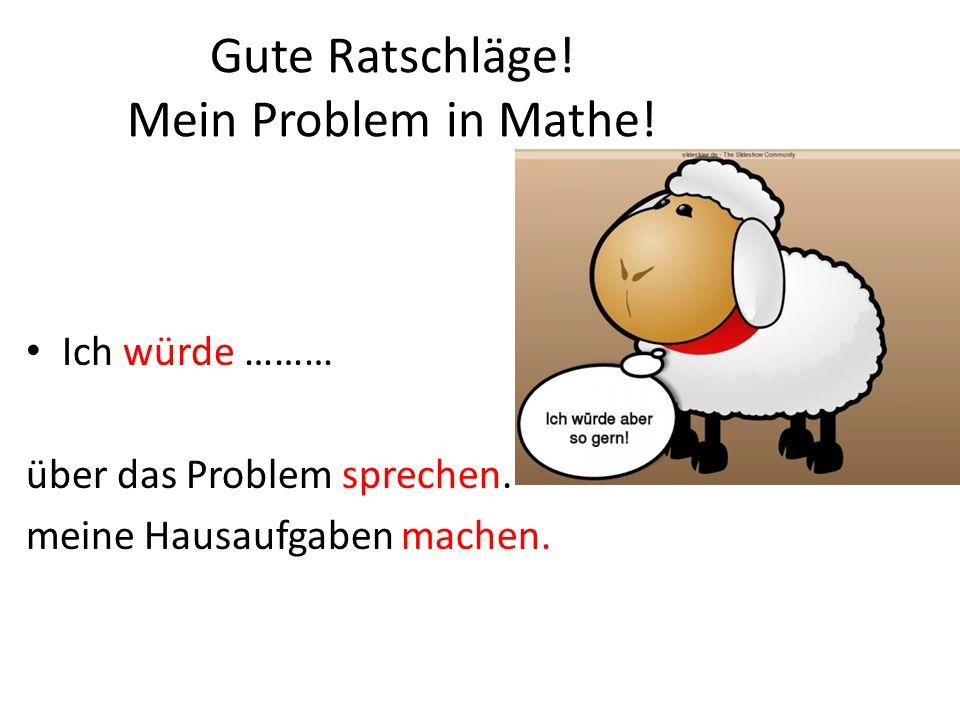 Gute Ratschläge! Mein Problem in Mathe!
