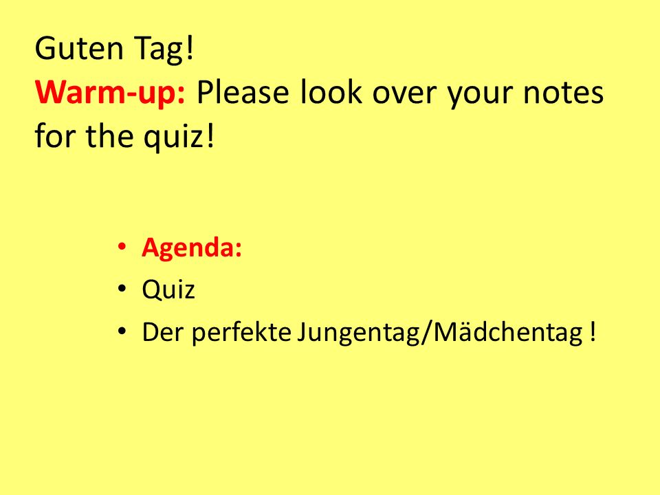 Guten Tag! Warm-up: Please look over your notes for the quiz!