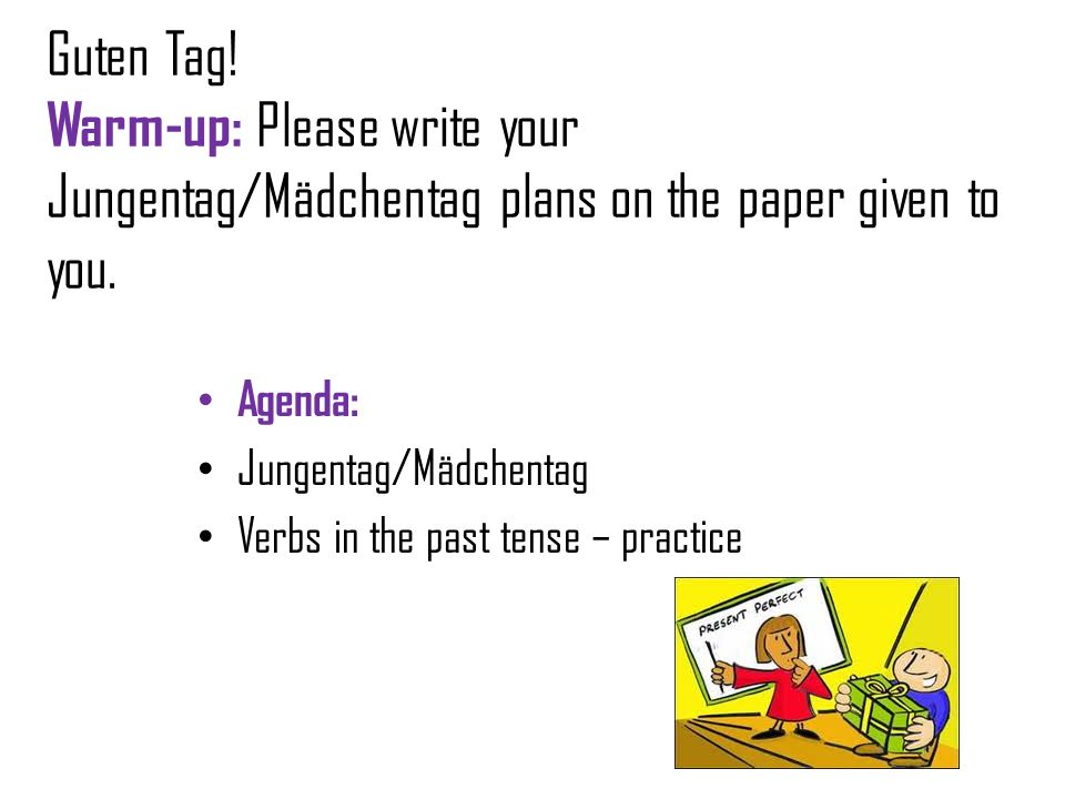 Guten Tag! Warm-up: Please write your Jungentag/Mädchentag plans on the paper given to you.
