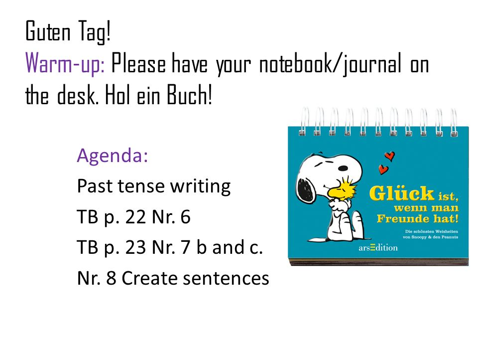 Guten Tag. Warm-up: Please have your notebook/journal on the desk
