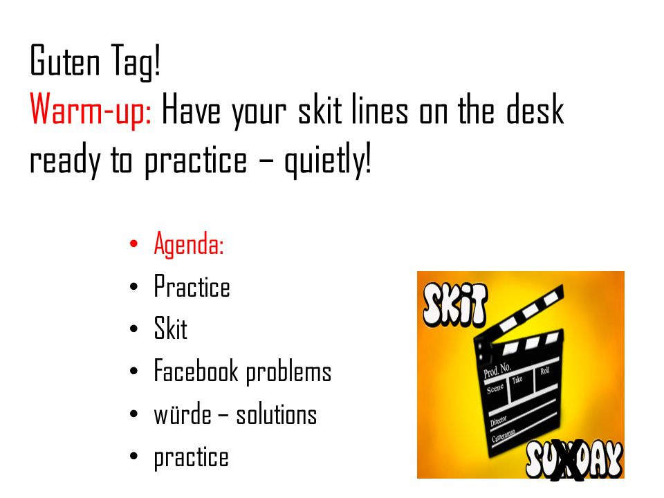 Guten Tag! Warm-up: Have your skit lines on the desk ready to practice – quietly!