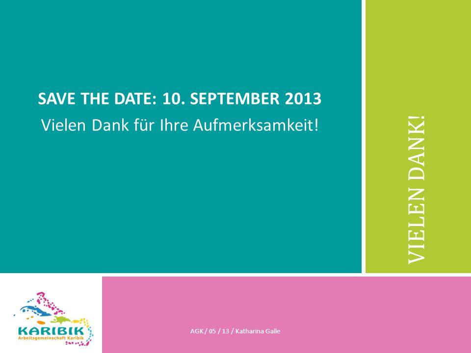 SAVE THE DATE: 10. SEPTEMBER 2013 Vielen Dank für Ihre Aufmerksamkeit!