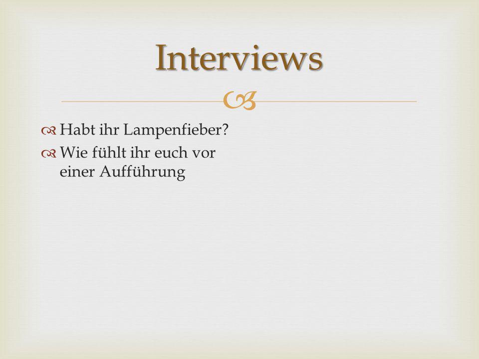 Interviews Habt ihr Lampenfieber