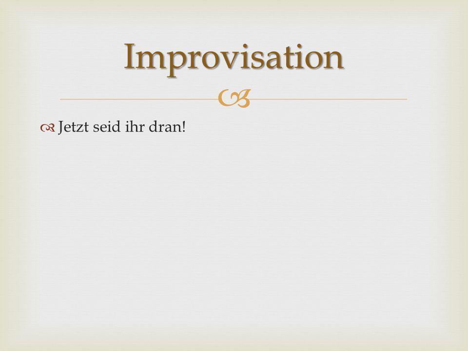 Improvisation Jetzt seid ihr dran!