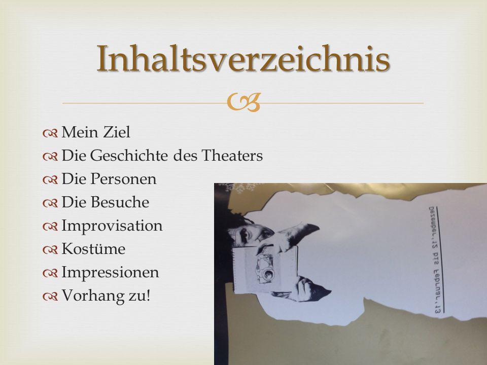 Inhaltsverzeichnis Mein Ziel Die Geschichte des Theaters Die Personen