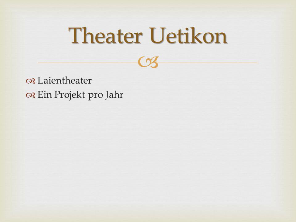 Theater Uetikon Laientheater Ein Projekt pro Jahr