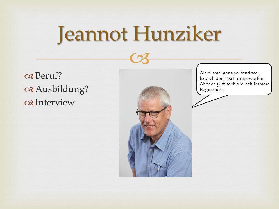 Jeannot Hunziker Beruf Ausbildung Interview Als