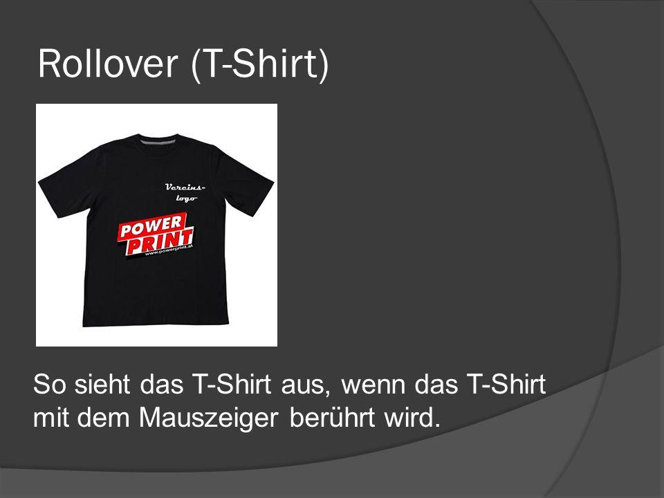 Rollover (T-Shirt) So sieht das T-Shirt aus, wenn das T-Shirt mit dem Mauszeiger berührt wird.