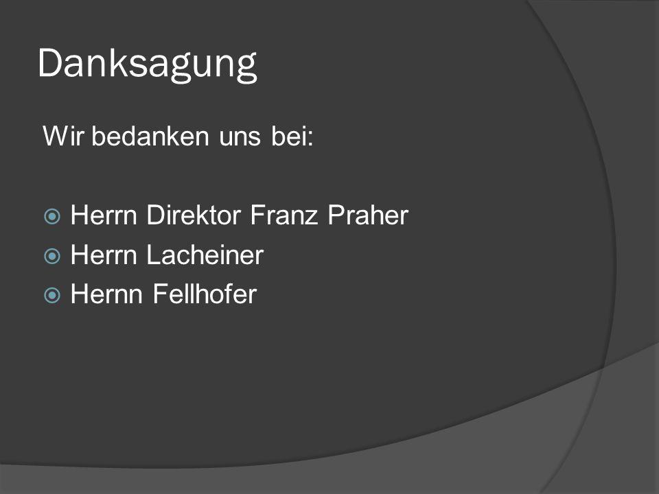 Danksagung Wir bedanken uns bei: Herrn Direktor Franz Praher