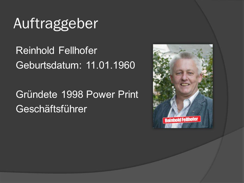 Auftraggeber Reinhold Fellhofer Geburtsdatum: 11.01.1960 Gründete 1998 Power Print Geschäftsführer