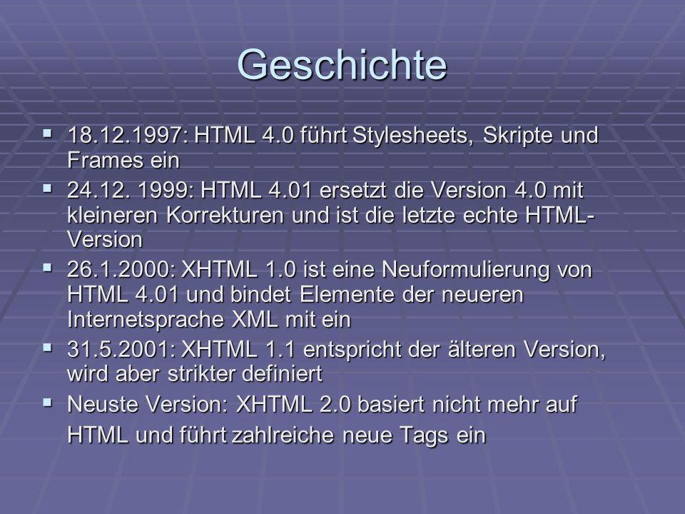 Geschichte 18.12.1997: HTML 4.0 führt Stylesheets, Skripte und Frames ein.