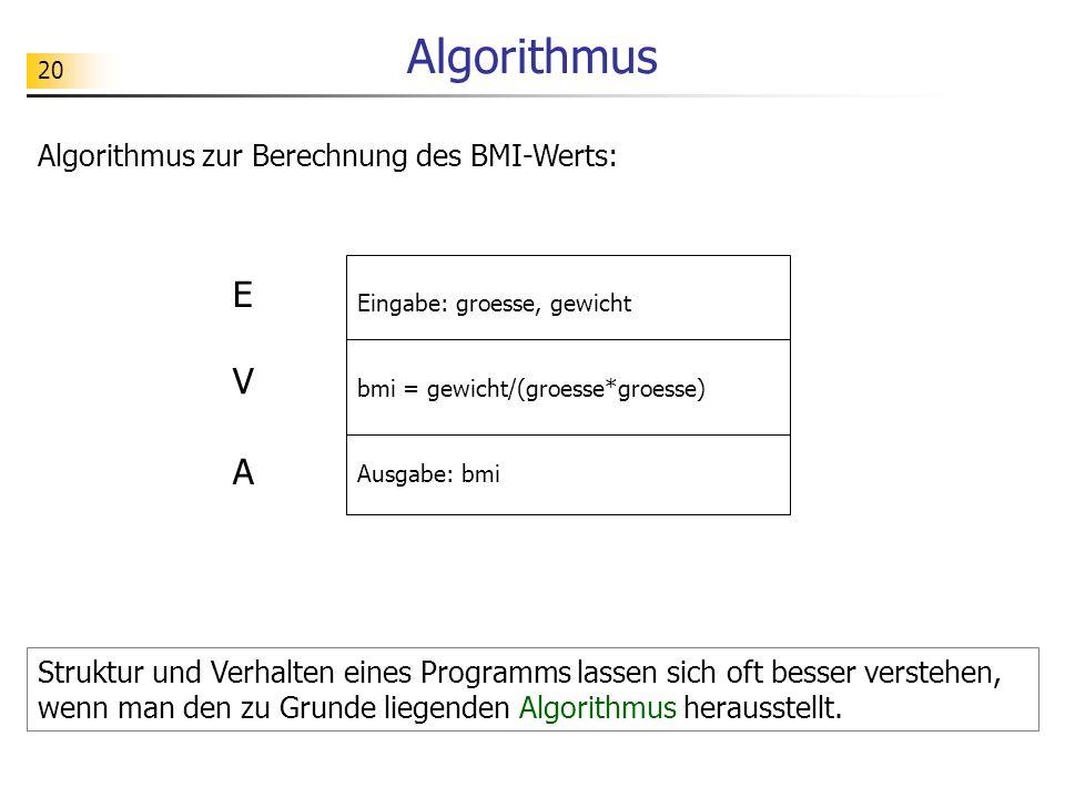 Algorithmus E V A Algorithmus zur Berechnung des BMI-Werts: