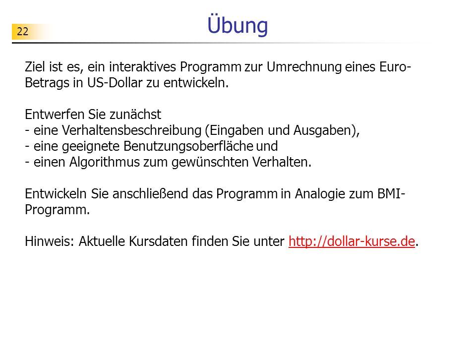 Übung Ziel ist es, ein interaktives Programm zur Umrechnung eines Euro-Betrags in US-Dollar zu entwickeln.