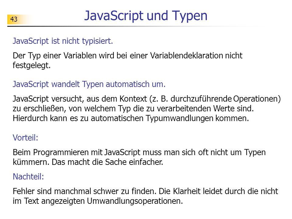 JavaScript und Typen JavaScript ist nicht typisiert.