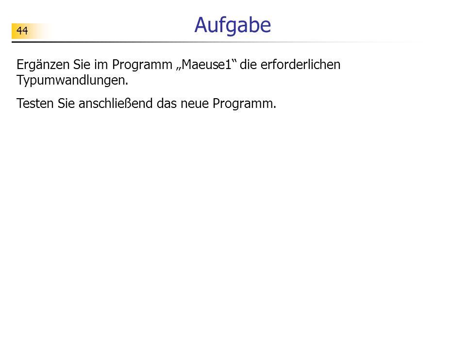 """Aufgabe Ergänzen Sie im Programm """"Maeuse1 die erforderlichen Typumwandlungen."""