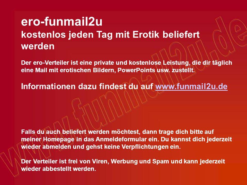 ero-funmail2u kostenlos jeden Tag mit Erotik beliefert werden
