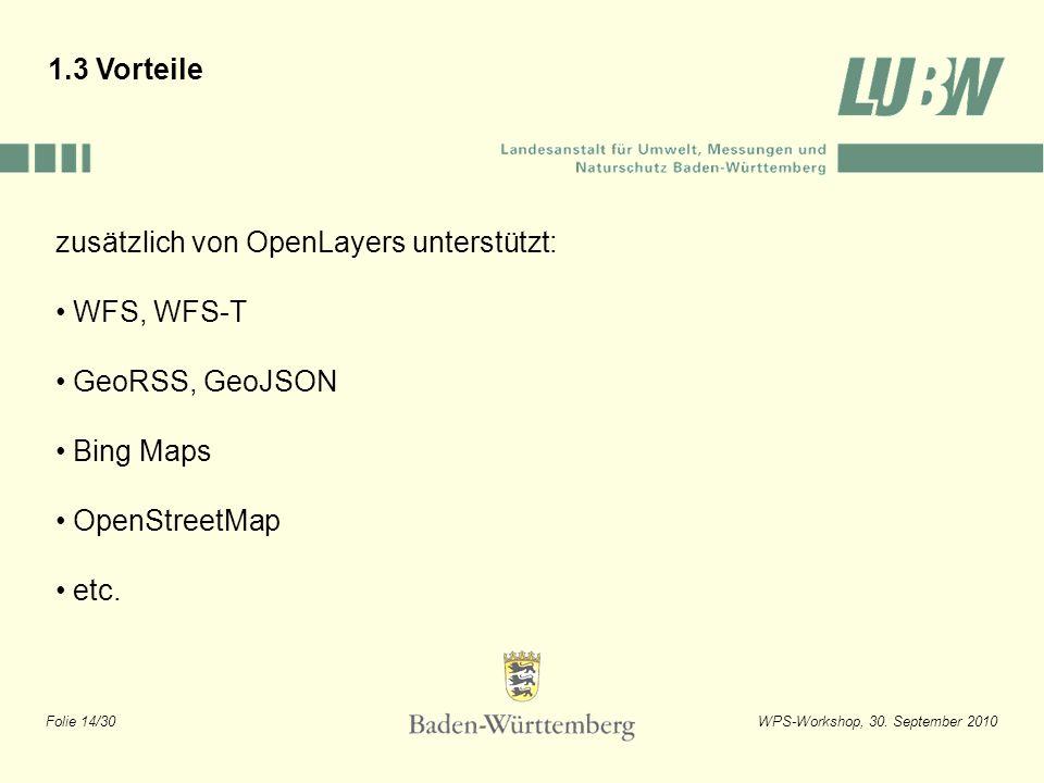 1.3 Vorteile zusätzlich von OpenLayers unterstützt: WFS, WFS-T. GeoRSS, GeoJSON. Bing Maps. OpenStreetMap.