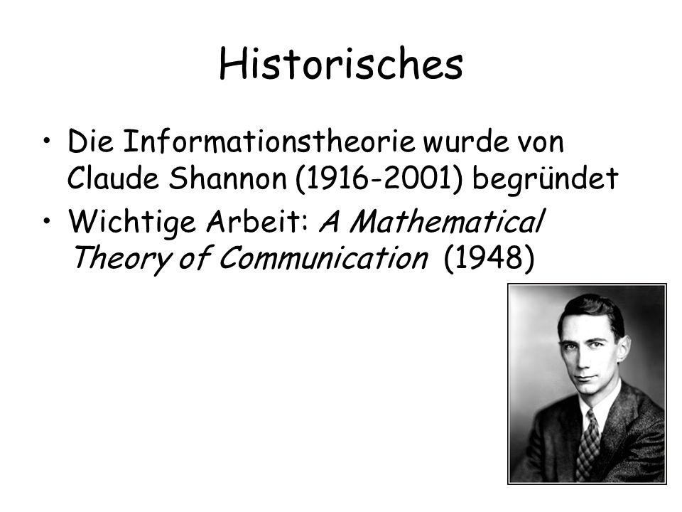 Historisches Die Informationstheorie wurde von Claude Shannon (1916-2001) begründet.