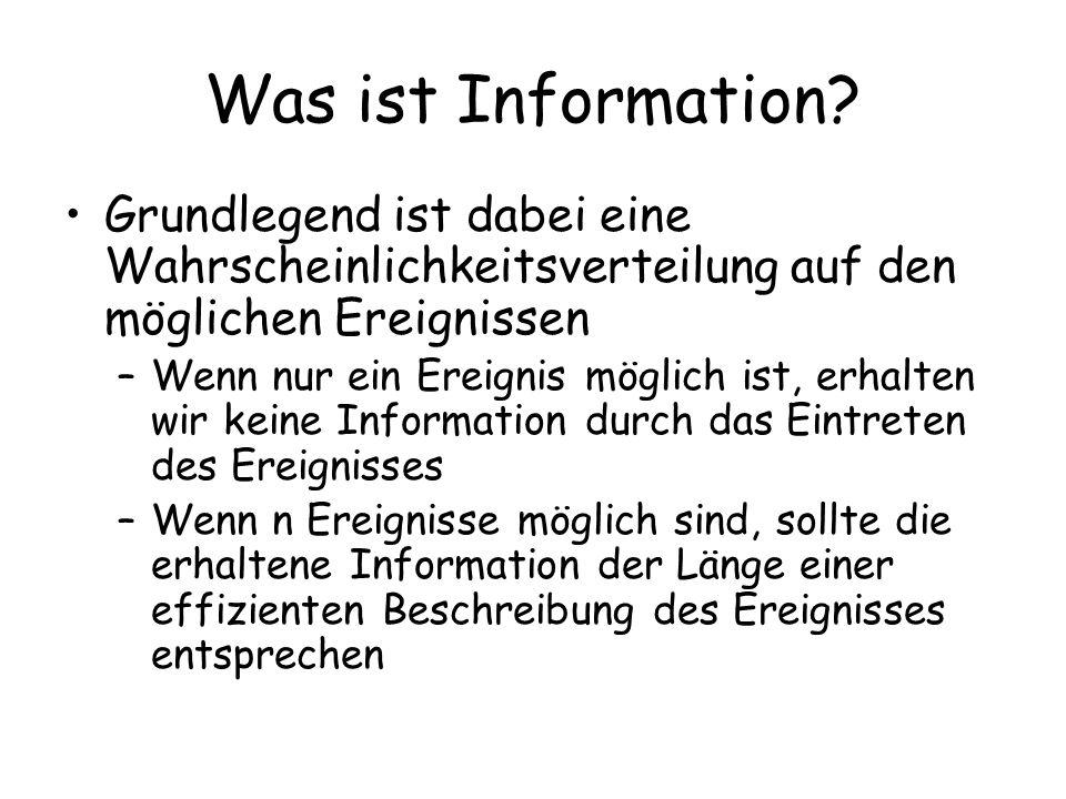 Was ist Information Grundlegend ist dabei eine Wahrscheinlichkeitsverteilung auf den möglichen Ereignissen.