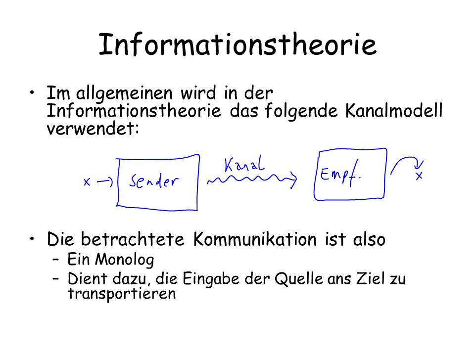 Informationstheorie Im allgemeinen wird in der Informationstheorie das folgende Kanalmodell verwendet: