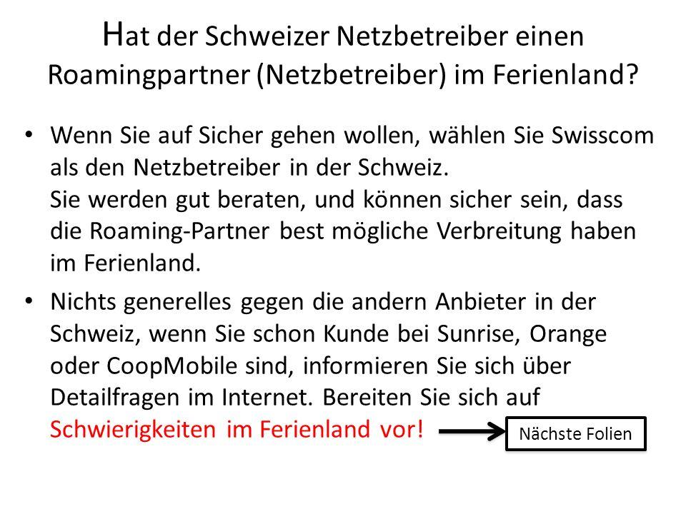 Hat der Schweizer Netzbetreiber einen Roamingpartner (Netzbetreiber) im Ferienland