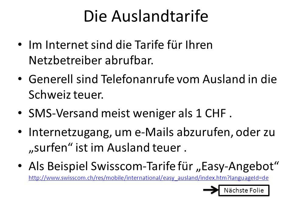 Die Auslandtarife Im Internet sind die Tarife für Ihren Netzbetreiber abrufbar. Generell sind Telefonanrufe vom Ausland in die Schweiz teuer.