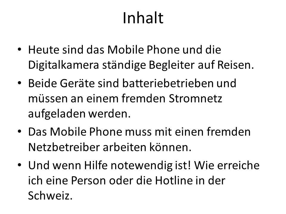 Inhalt Heute sind das Mobile Phone und die Digitalkamera ständige Begleiter auf Reisen.