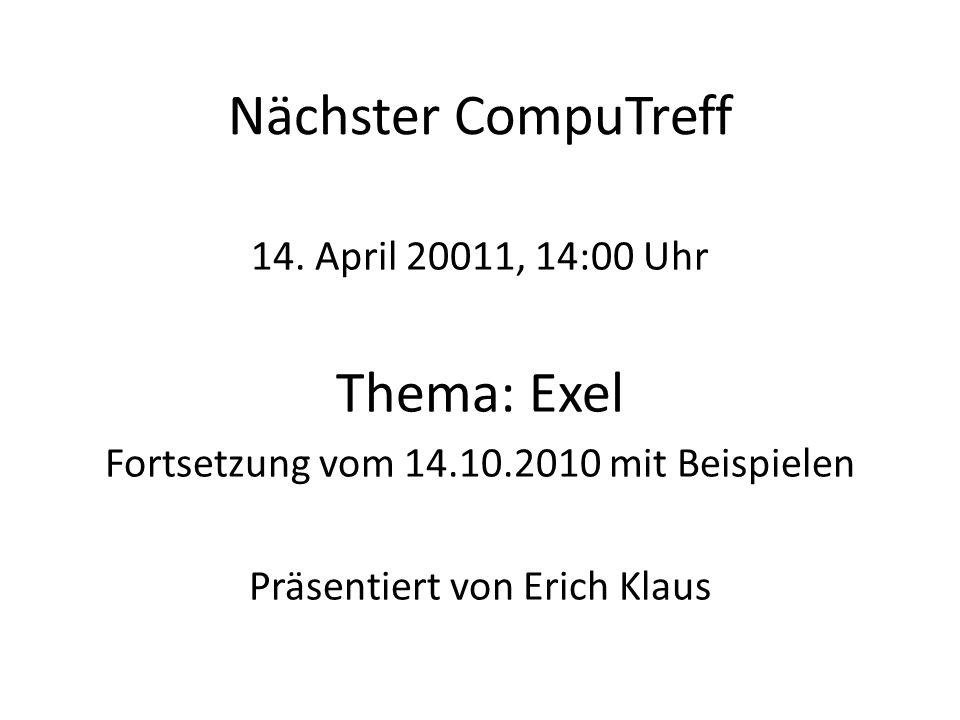 Nächster CompuTreff Thema: Exel 14. April 20011, 14:00 Uhr