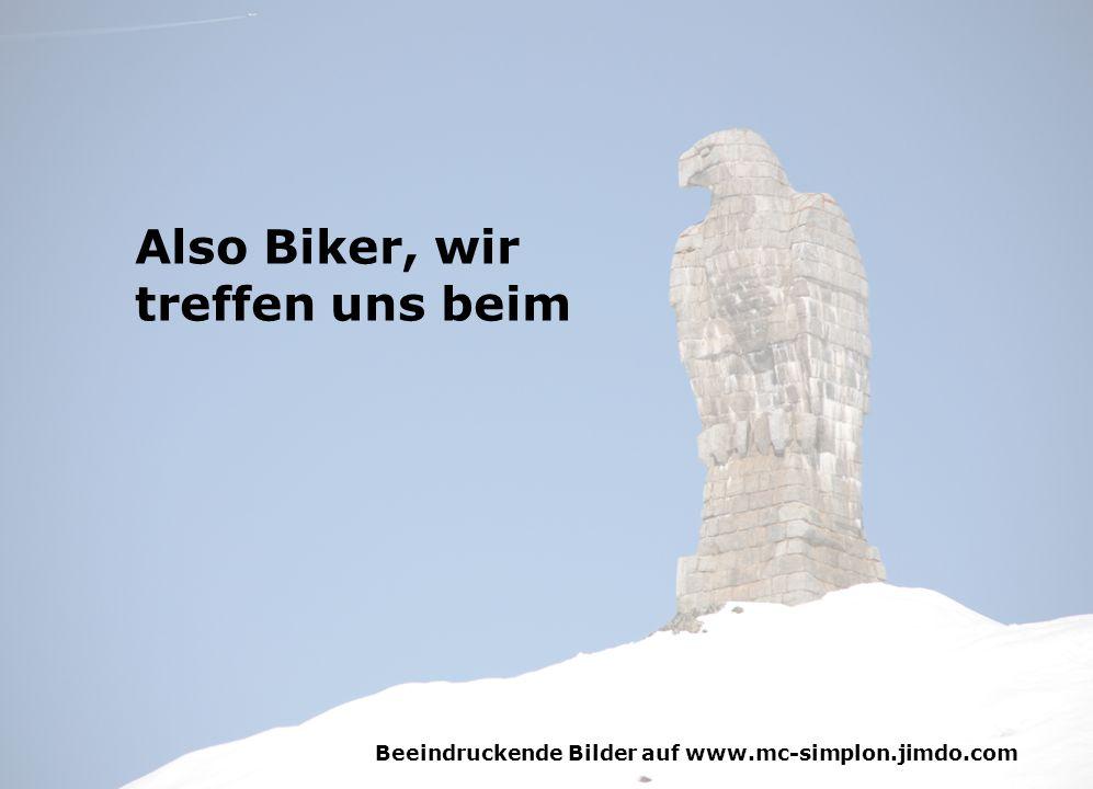 Also Biker, wir treffen uns beim