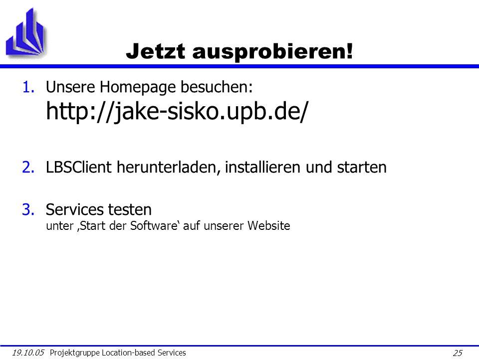 Jetzt ausprobieren! Unsere Homepage besuchen: http://jake-sisko.upb.de/ LBSClient herunterladen, installieren und starten.
