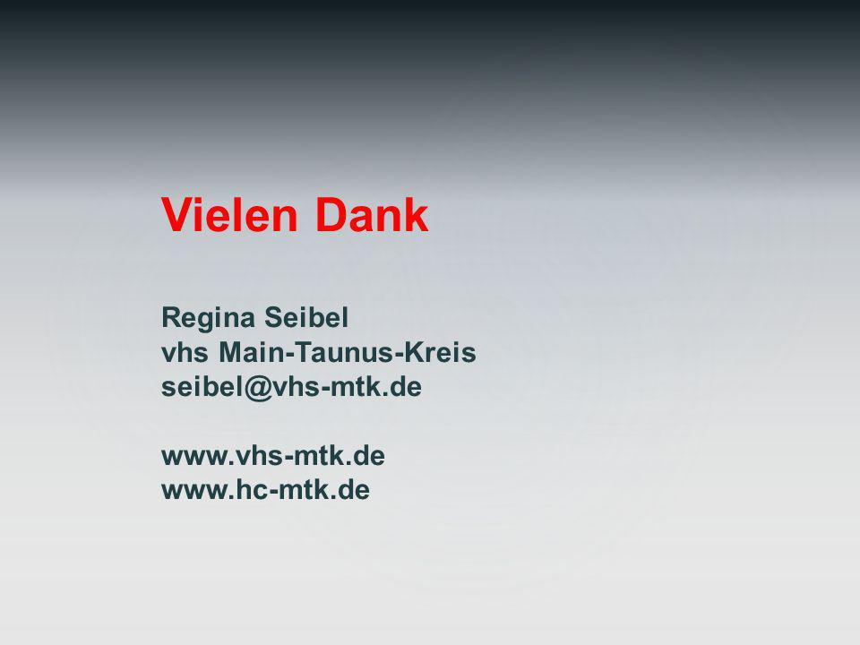 Vielen Dank Regina Seibel vhs Main-Taunus-Kreis seibel@vhs-mtk.de
