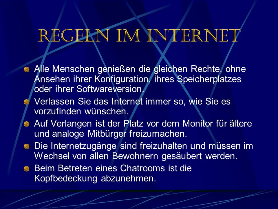 Regeln im Internet Alle Menschen genießen die gleichen Rechte, ohne Ansehen ihrer Konfiguration, ihres Speicherplatzes oder ihrer Softwareversion.