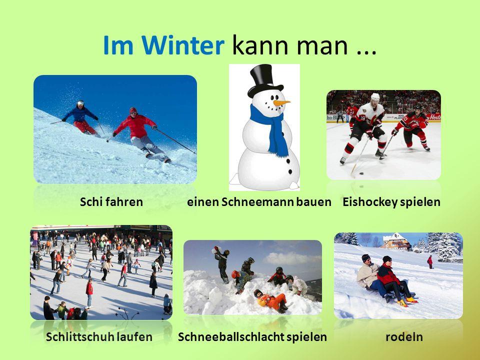 Im Winter kann man ... Schi fahren einen Schneemann bauen Eishockey spielen.