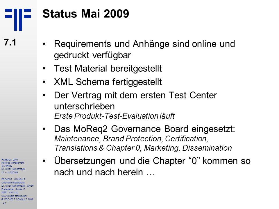Status Mai 2009 7.1. Requirements und Anhänge sind online und gedruckt verfügbar. Test Material bereitgestellt.