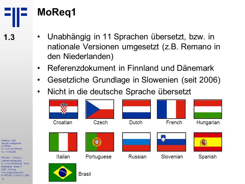 MoReq1 1.3. Unabhängig in 11 Sprachen übersetzt, bzw. in nationale Versionen umgesetzt (z.B. Remano in den Niederlanden)