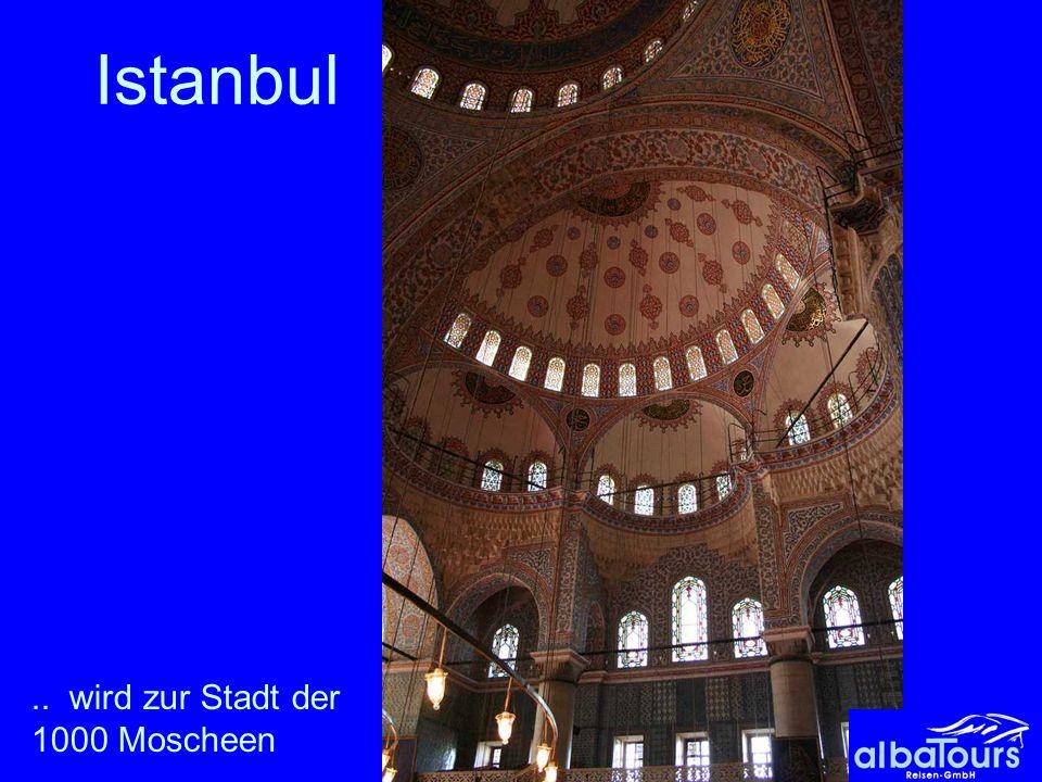 Istanbul .. wird zur Stadt der 1000 Moscheen