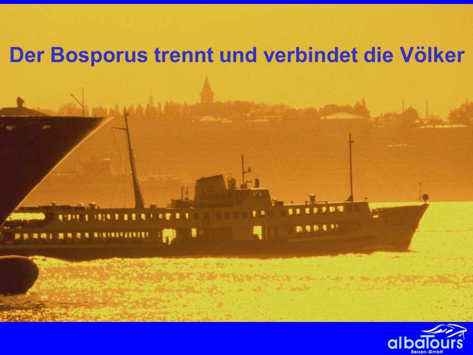Bosporus Der Bosporus trennt und verbindet die Völker