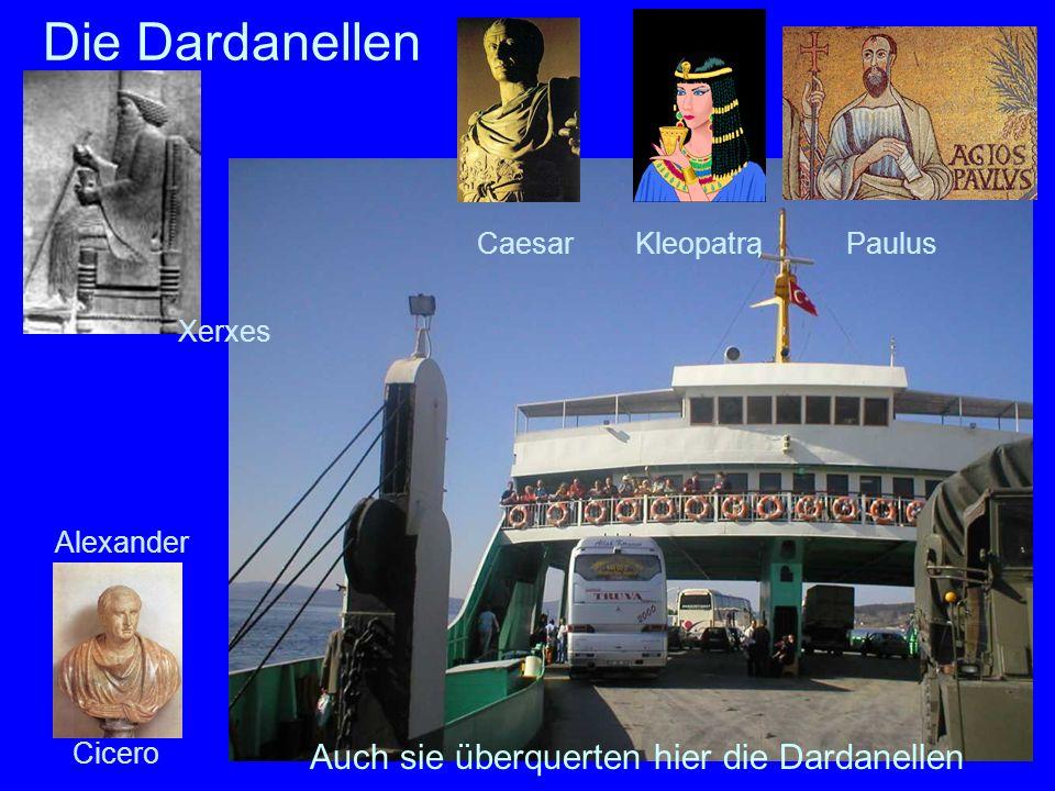 Die Dardanellen Auch sie überquerten hier die Dardanellen Caesar